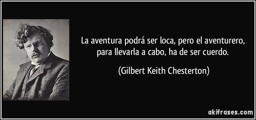 frase-la-aventura-podra-ser-loca-pero-el-aventurero-para-llevarla-a-cabo-ha-de-ser-cuerdo-gilbert-keith-chesterton-107398